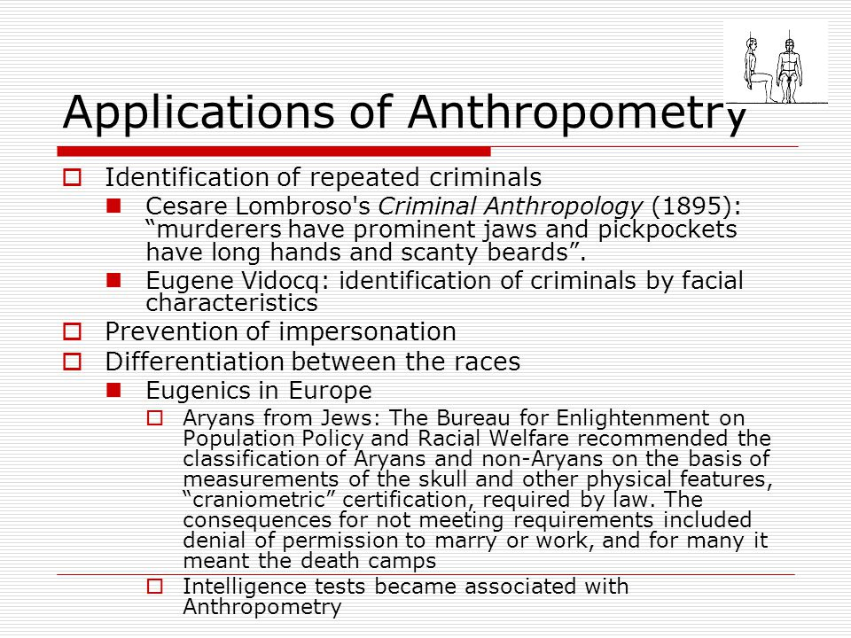 """Applications of Anthropometry  Identification of repeated criminals Cesare Lombroso's Criminal Anthropology (1895): """"murderers have prominent jaws an"""