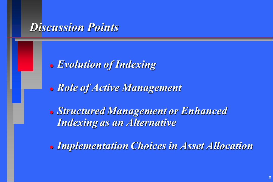 2 Discussion Points l Evolution of Indexing l Role of Active Management l Structured Management or Enhanced Indexing as an Alternative l Implementatio