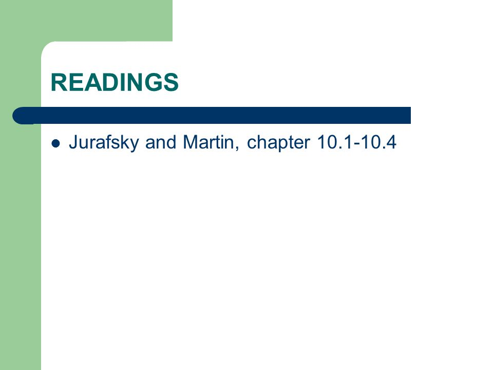 READINGS Jurafsky and Martin, chapter 10.1-10.4