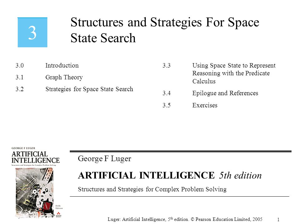 Luger: Artificial Intelligence, 5 th edition.