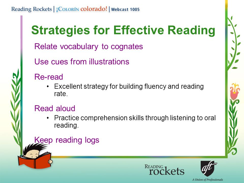 Strategies for Effective Reading Relate vocabulary to cognates Use cues from illustrations Re-read Excellent strategy for building fluency and reading rate.