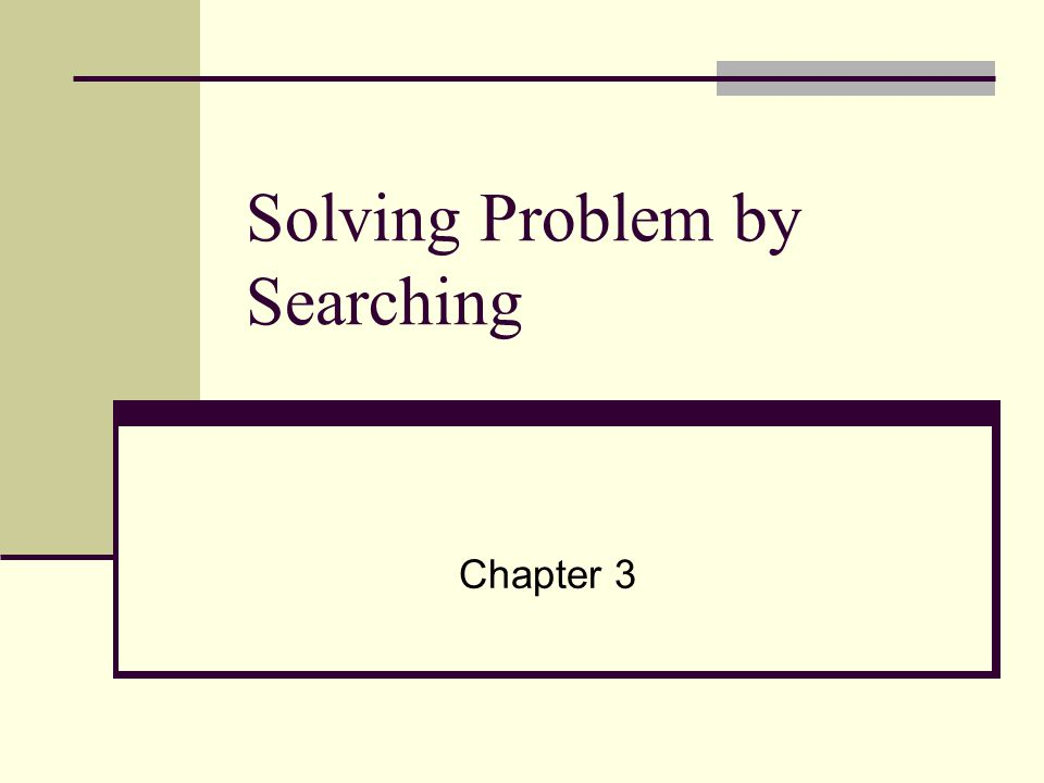 Solving Problem by Searching Chapter 3