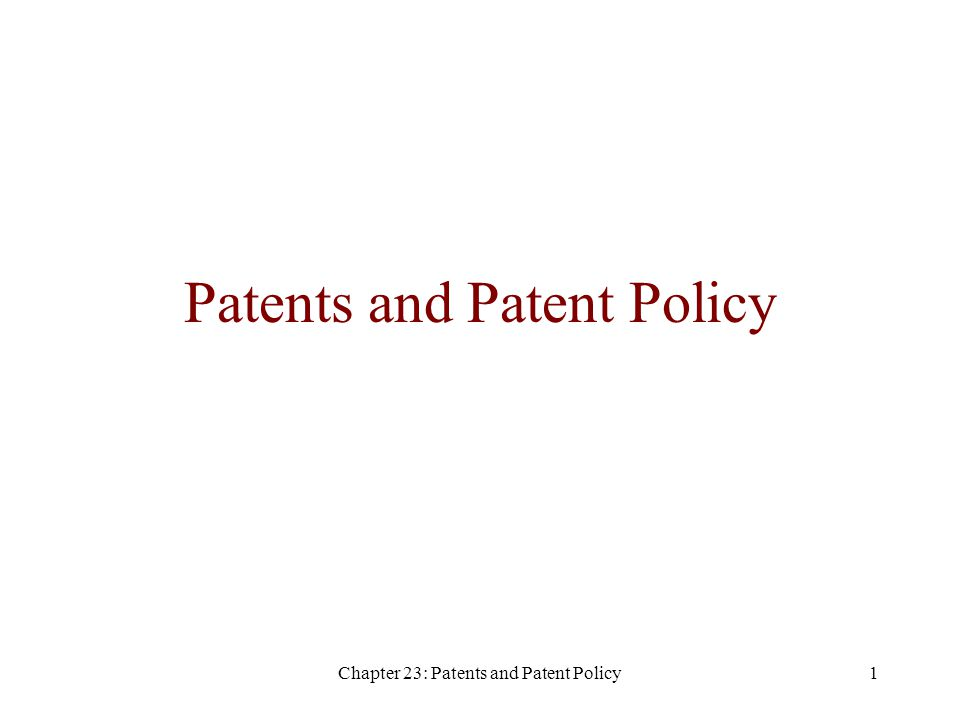Chapter 23: Patents and Patent Policy1 Patents and Patent Policy