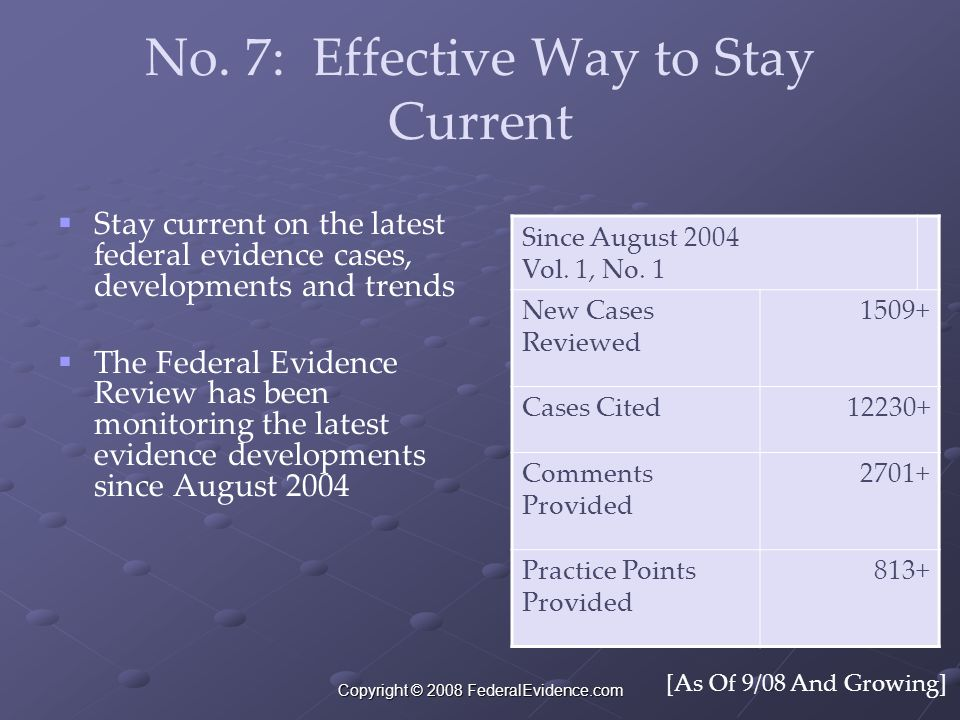 Copyright © 2008 FederalEvidence.com No. 7: Effective Way to Stay Current  Stay current on the latest federal evidence cases, developments and trends