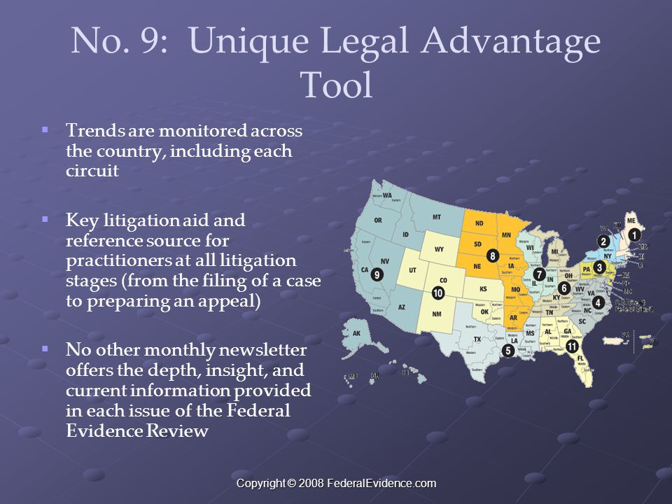 Copyright © 2008 FederalEvidence.com No. 9: Unique Legal Advantage Tool  Trends are monitored across the country, including each circuit  Key litiga