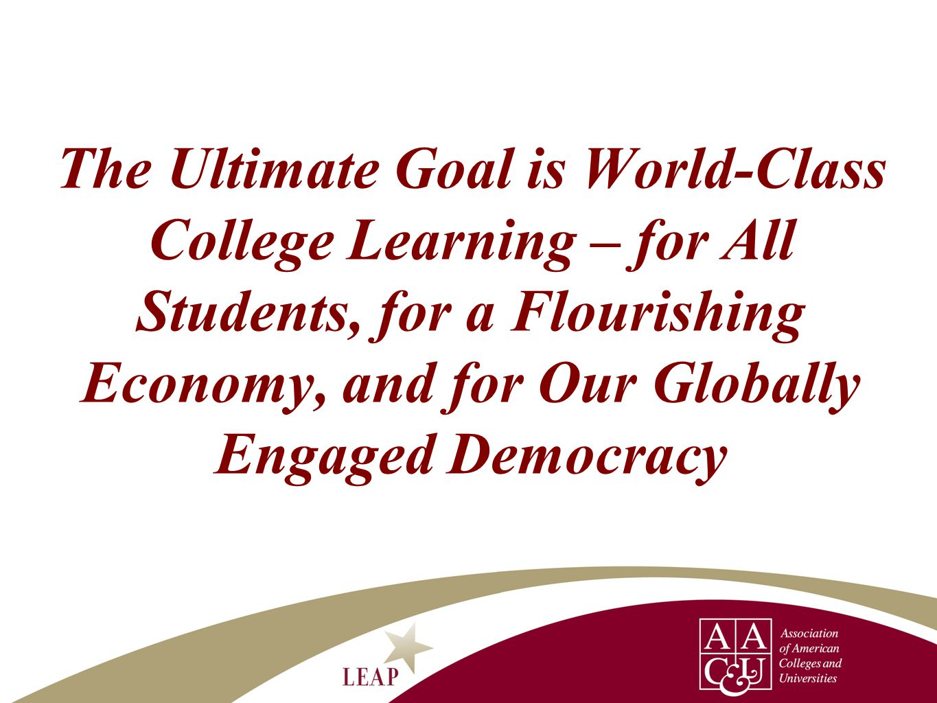 The Ultimate Goal is World-Class College Learning – for All Students, for a Flourishing Economy, and for Our Globally Engaged Democracy