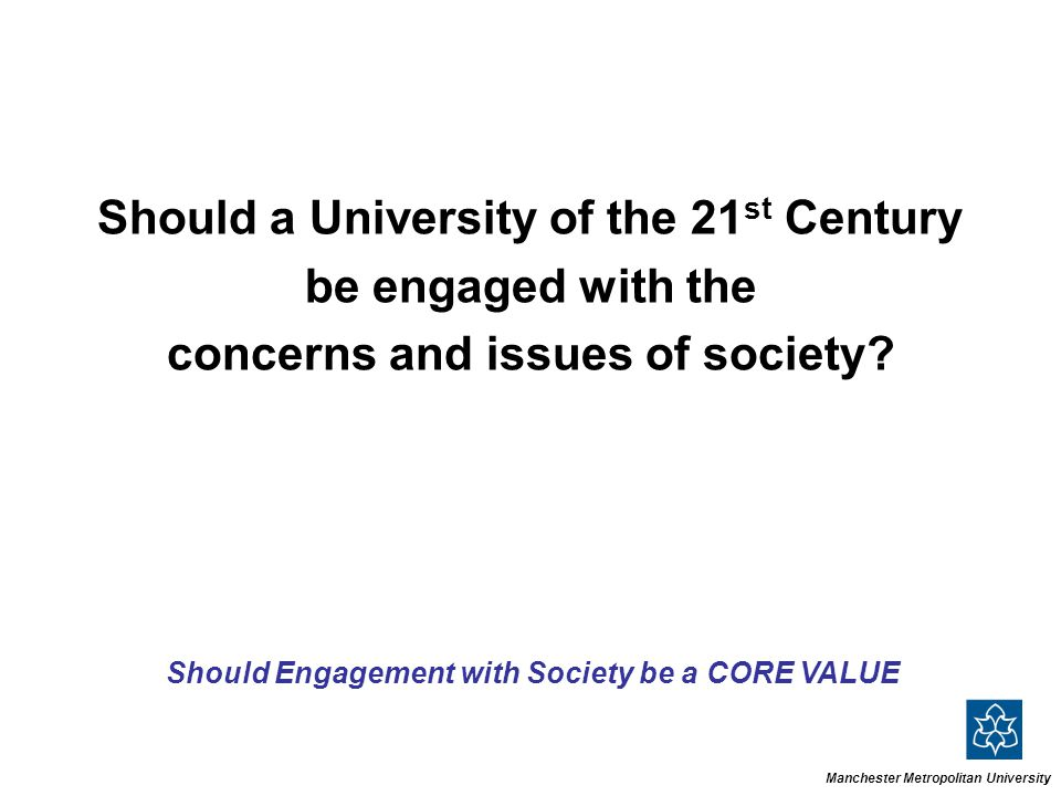 Should a University of the 21 st Century be engaged with the concerns and issues of society.
