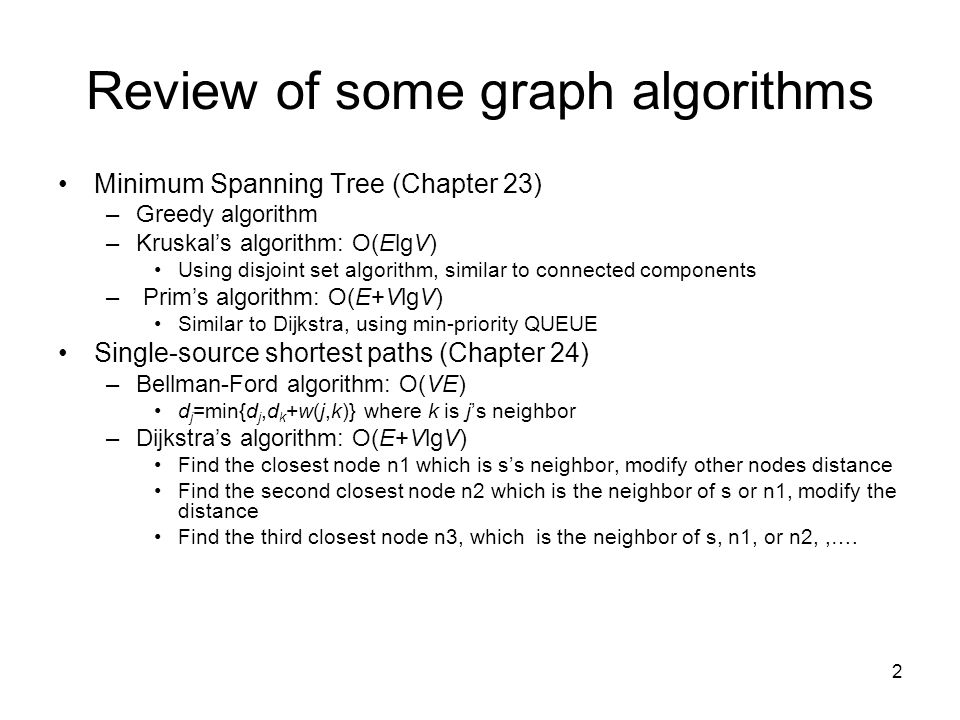 3 Graph algorithms (cont.) All-pairs shortest paths (Chapter 25) –Floyd-Warshall algorithms: O(V 3 ).