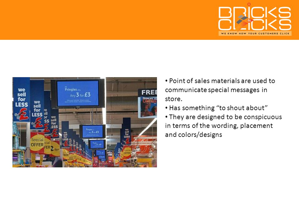 Point of sales materials are used to communicate special messages in store.