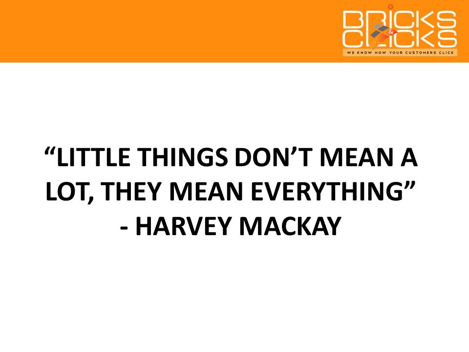 LITTLE THINGS DON'T MEAN A LOT, THEY MEAN EVERYTHING - HARVEY MACKAY