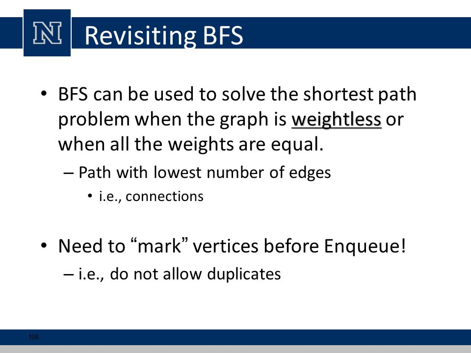 weightless BFS can be used to solve the shortest path problem when the graph is weightless or when all the weights are equal.