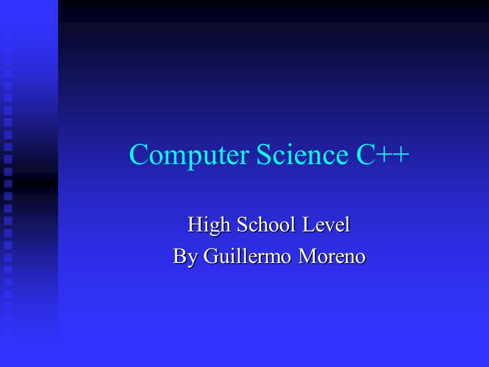 Computer Science C++ High School Level By Guillermo Moreno