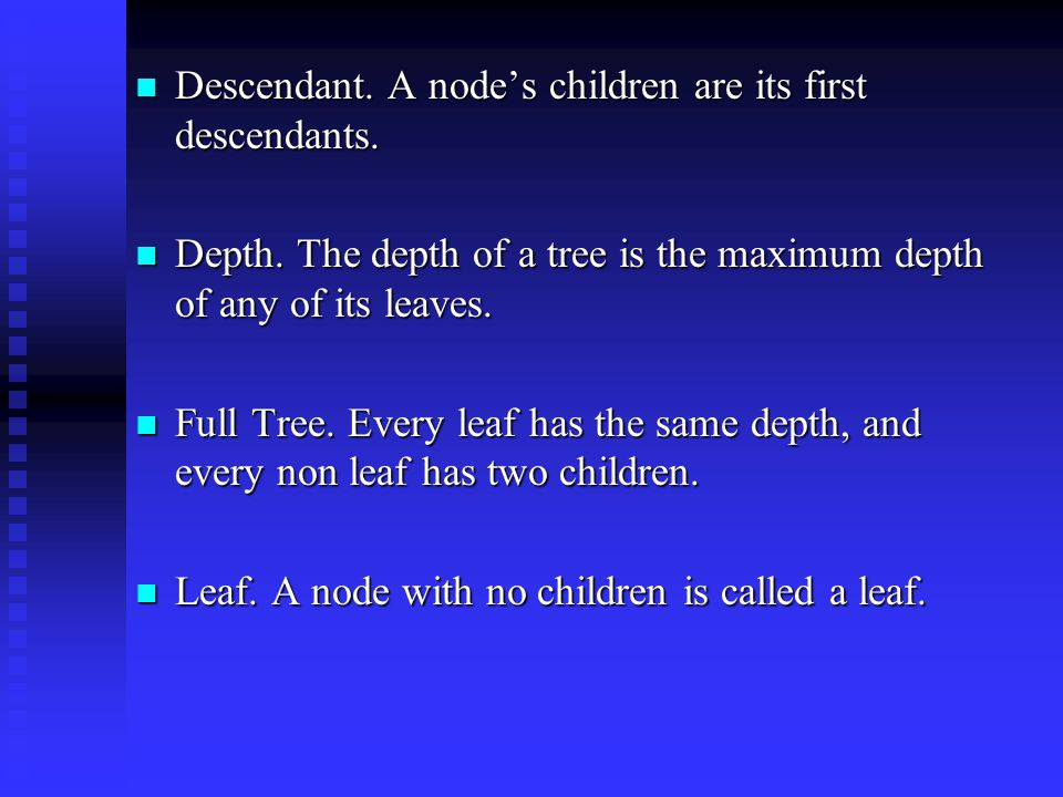 Descendant. A node's children are its first descendants.