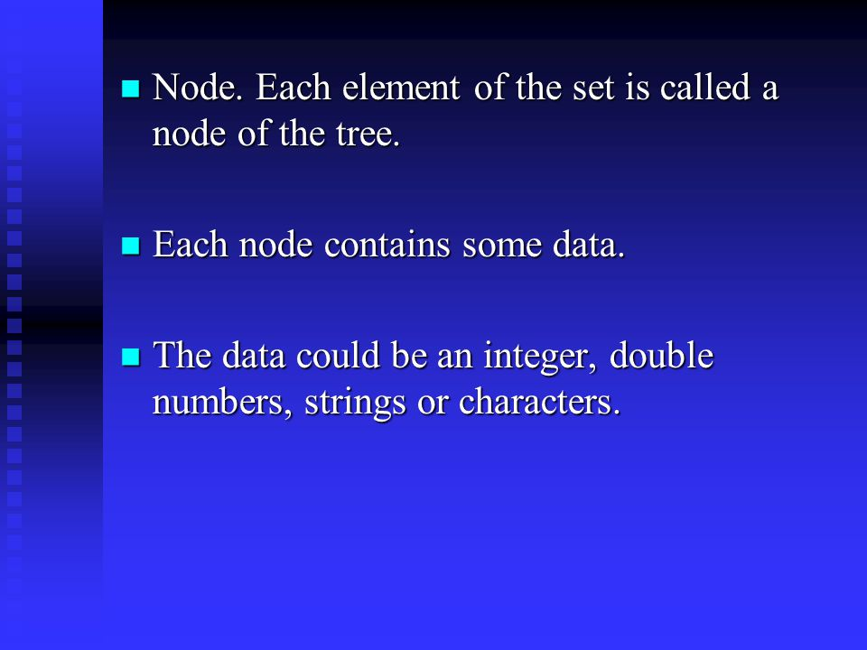 Node. Each element of the set is called a node of the tree.