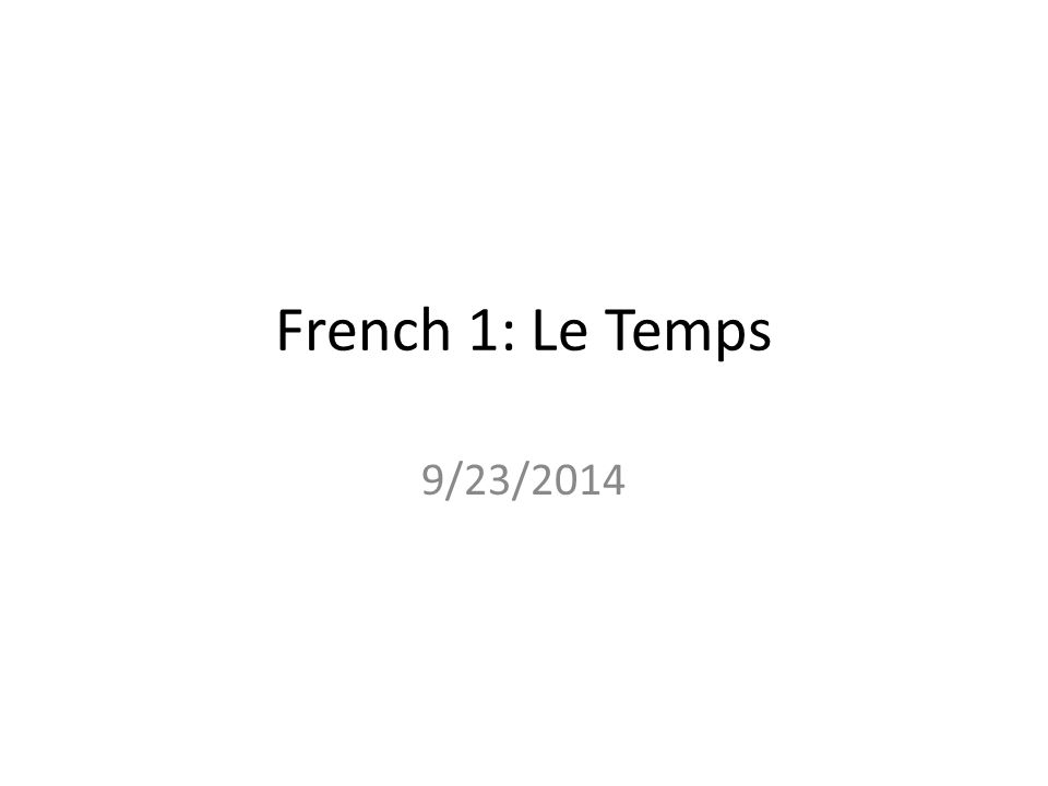 French 1: Le Temps 9/23/2014