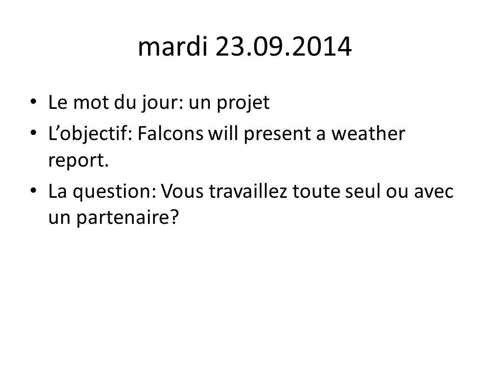 mardi 23.09.2014 Le mot du jour: un projet L'objectif: Falcons will present a weather report.