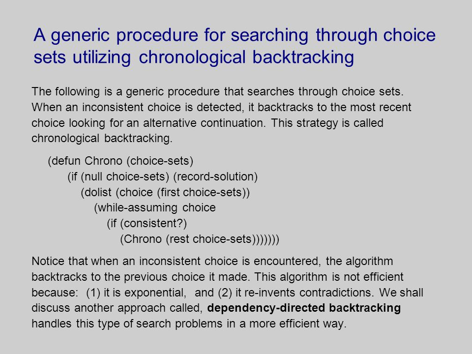 A generic procedure for searching through choice sets utilizing chronological backtracking The following is a generic procedure that searches through choice sets.