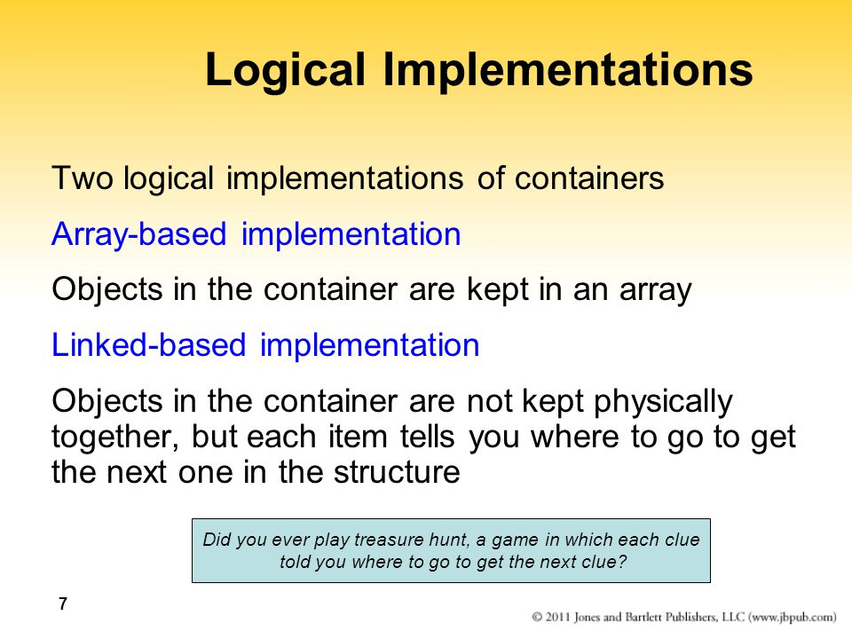 7 Logical Implementations Two logical implementations of containers Array-based implementation Objects in the container are kept in an array Linked-ba