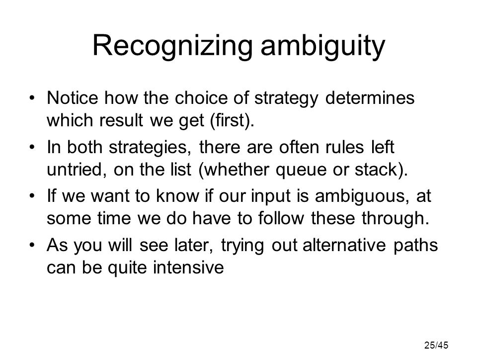 25/45 Recognizing ambiguity Notice how the choice of strategy determines which result we get (first).