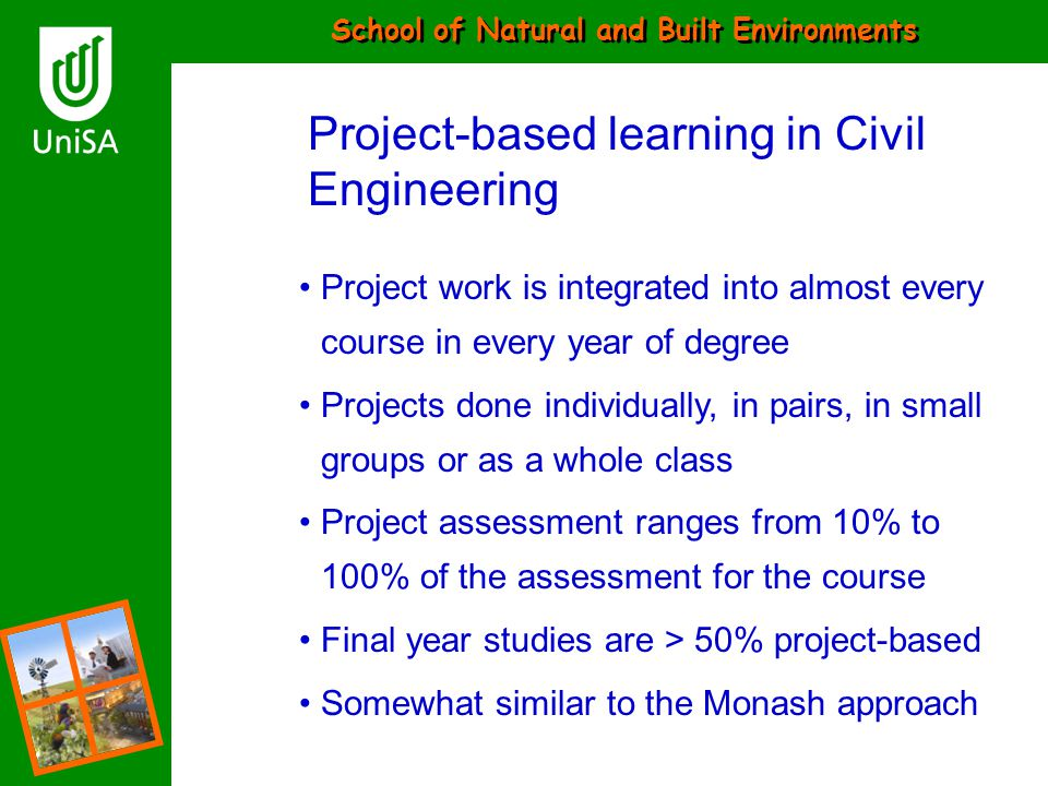 School of Natural and Built Environments Project-based learning in Civil Engineering Project work is integrated into almost every course in every year
