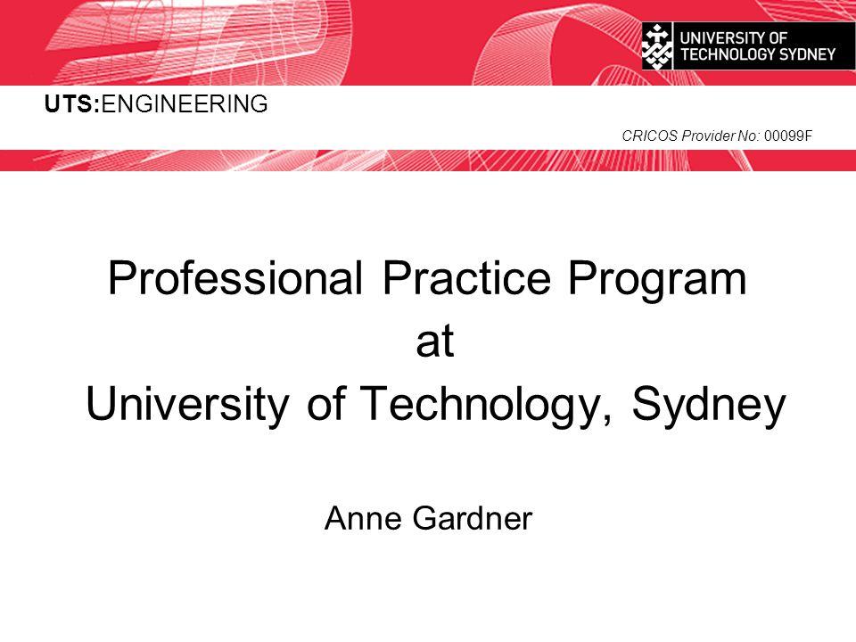 UTS:ENGINEERING CRICOS Provider No: 00099F Professional Practice Program at University of Technology, Sydney Anne Gardner