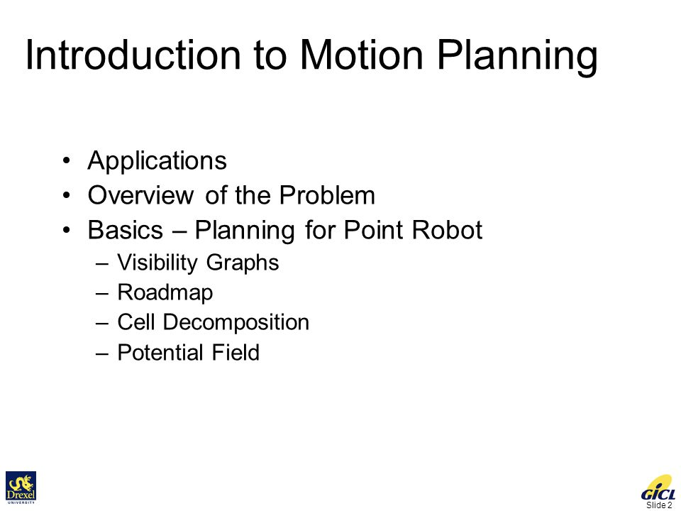 Slide 83 Limitation of ACD Combinatorial complexity of cell decomposition Limited for low DOF problem –3-DOF robots