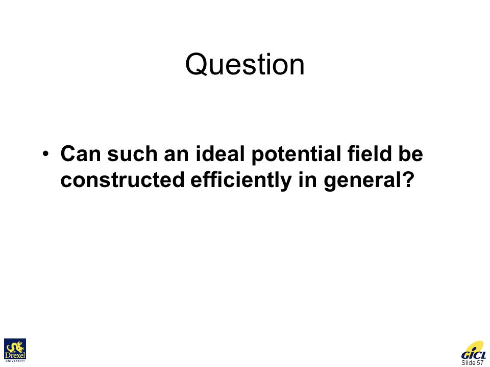 Slide 57 Question Can such an ideal potential field be constructed efficiently in general?