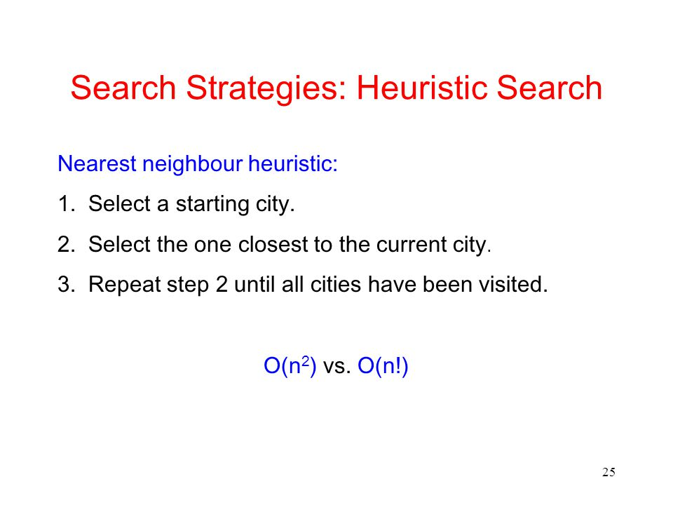 25 Search Strategies: Heuristic Search Nearest neighbour heuristic: 1.