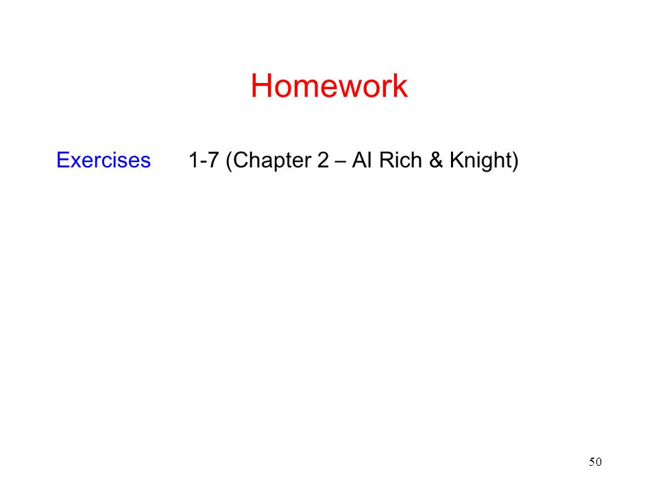 50 Homework Exercises1-7 (Chapter 2 – AI Rich & Knight)