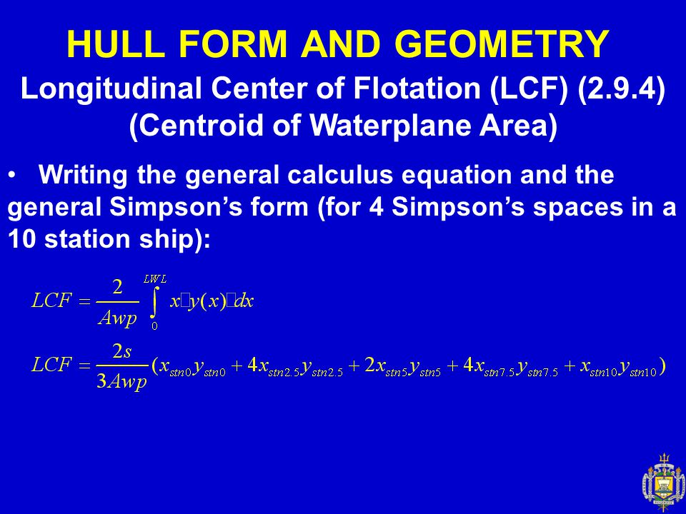 Longitudinal Center of Flotation (LCF) (2.9.4) (Centroid of Waterplane Area) HULL FORM AND GEOMETRY Writing the general calculus equation and the gene