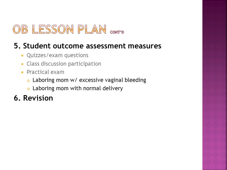 5. Student outcome assessment measures  Quizzes/exam questions  Class discussion participation  Practical exam Laboring mom w/ excessive vaginal bl