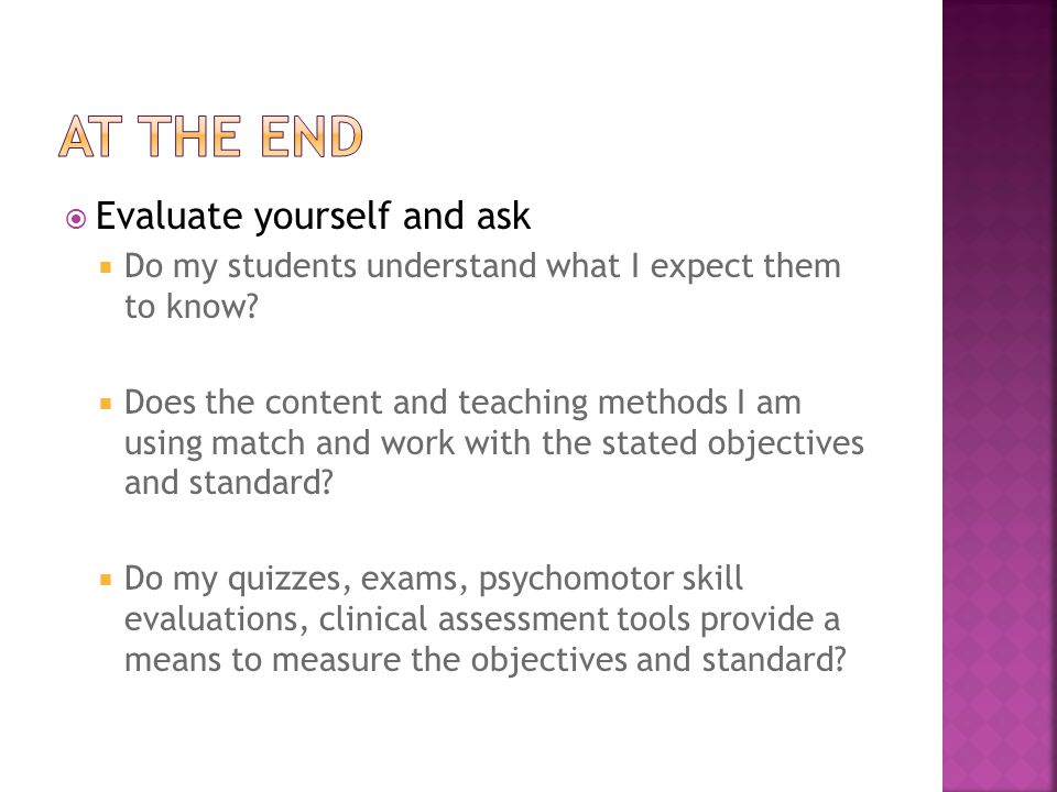  Evaluate yourself and ask  Do my students understand what I expect them to know.