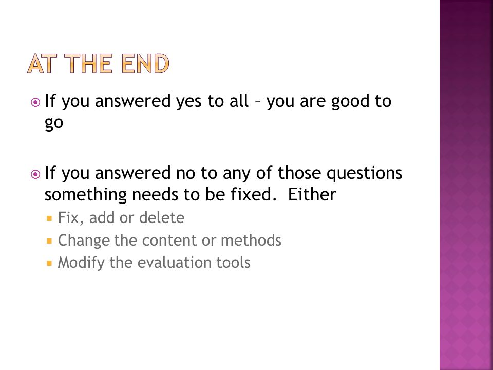  If you answered yes to all – you are good to go  If you answered no to any of those questions something needs to be fixed.