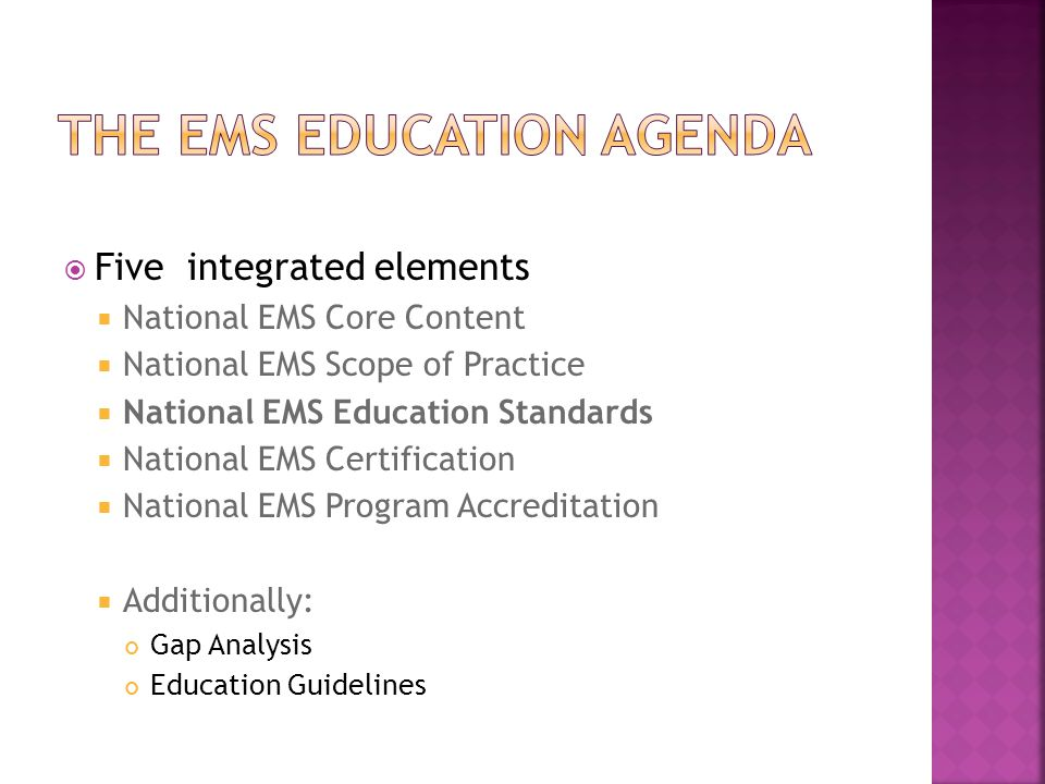  Five integrated elements  National EMS Core Content  National EMS Scope of Practice  National EMS Education Standards  National EMS Certificatio