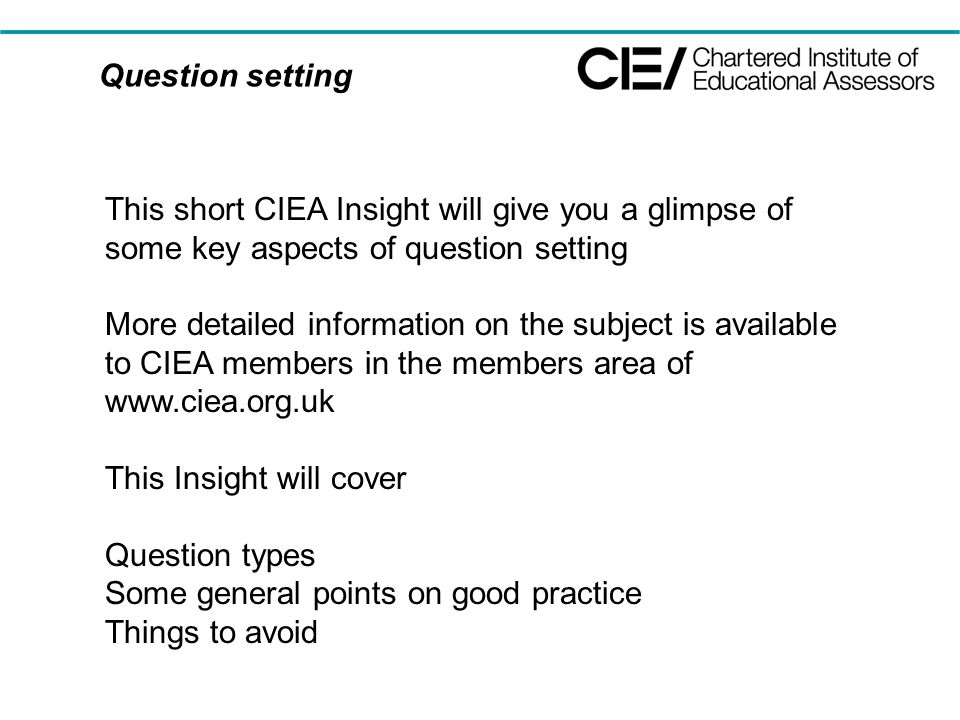 Question setting This short CIEA Insight will give you a glimpse of some key aspects of question setting More detailed information on the subject is a