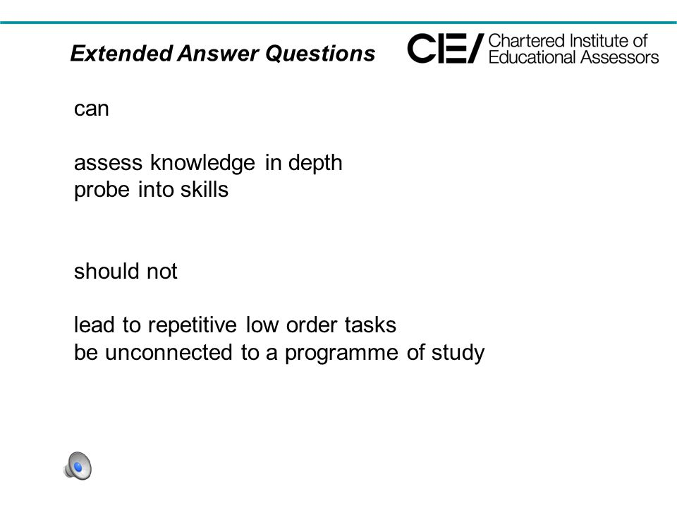 Extended Answer Questions can assess knowledge in depth probe into skills should not lead to repetitive low order tasks be unconnected to a programme of study