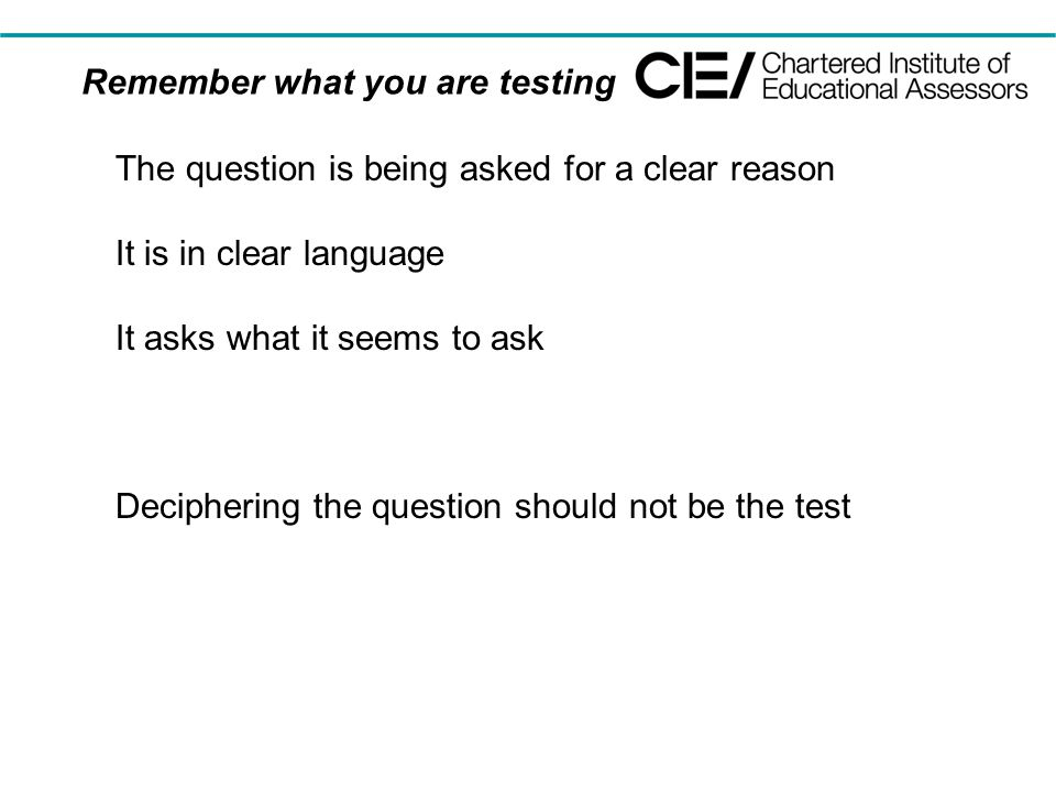 Remember what you are testing The question is being asked for a clear reason It is in clear language It asks what it seems to ask Deciphering the question should not be the test