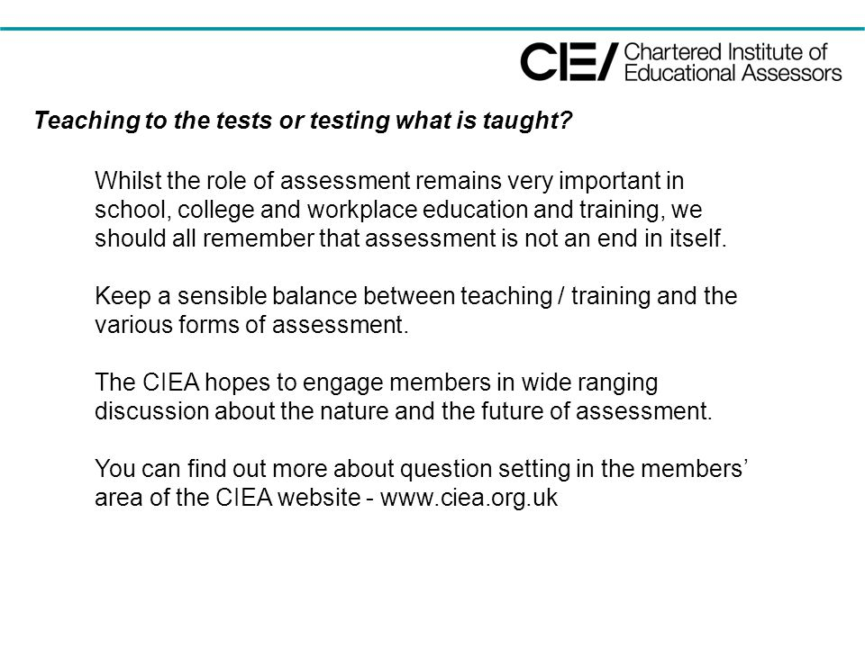 Teaching to the tests or testing what is taught? Whilst the role of assessment remains very important in school, college and workplace education and t