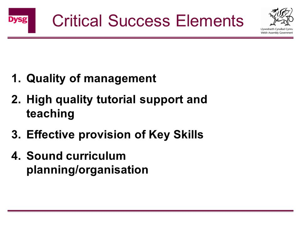 1.Quality of management 2.High quality tutorial support and teaching 3.Effective provision of Key Skills 4.Sound curriculum planning/organisation Crit