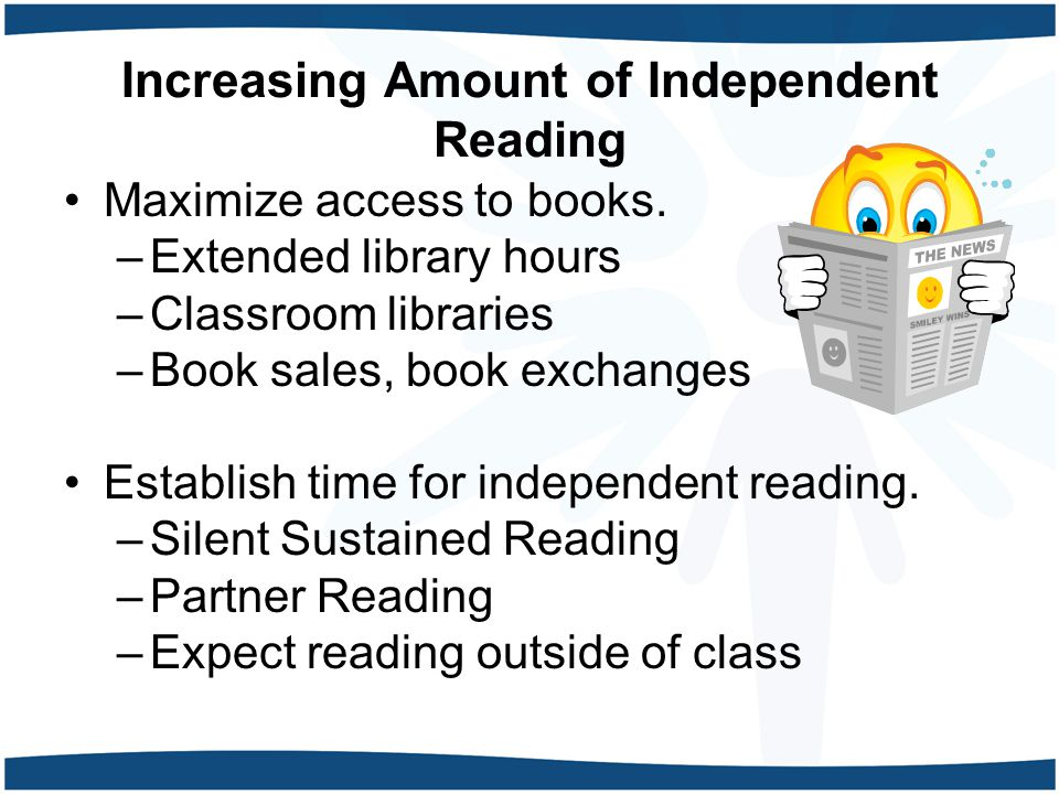 Increasing Amount of Independent Reading Maximize access to books.
