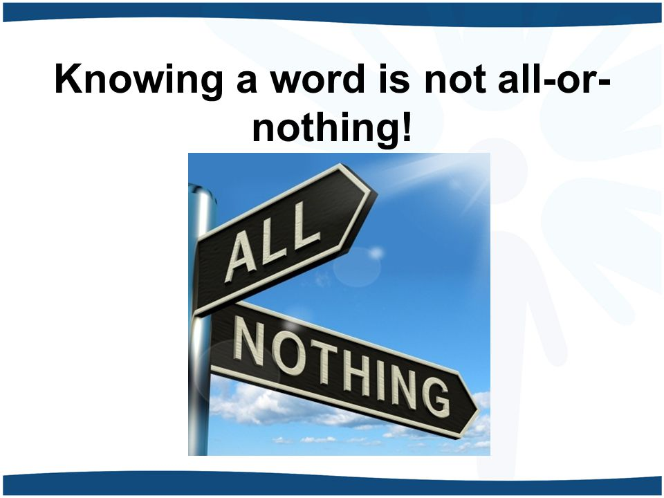 Knowing a word is not all-or- nothing!