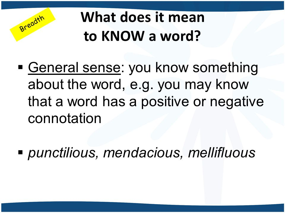 What does it mean to KNOW a word.  General sense: you know something about the word, e.g.