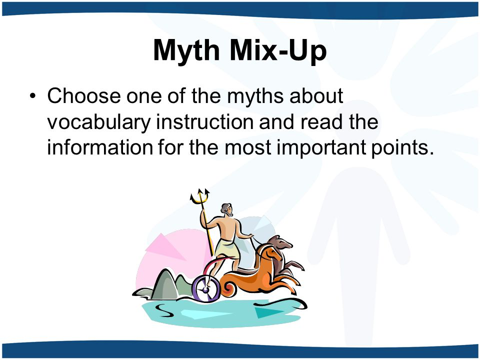Myth Mix-Up Choose one of the myths about vocabulary instruction and read the information for the most important points.