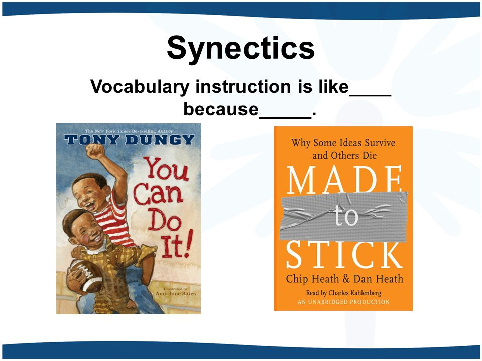 Synectics Vocabulary instruction is like____ because_____.