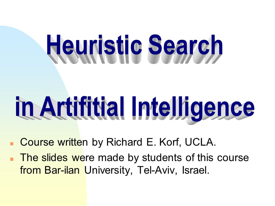 n Course written by Richard E. Korf, UCLA. n The slides were made by students of this course from Bar-ilan University, Tel-Aviv, Israel.