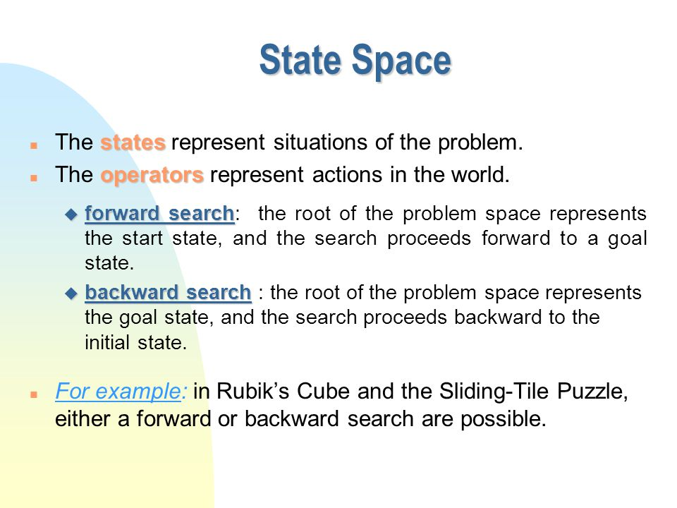 State Space states n The states represent situations of the problem. operators n The operators represent actions in the world. u forward search u forw