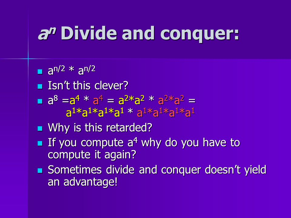 a n Divide and conquer: a n/2 * a n/2 a n/2 * a n/2 Isn't this clever.