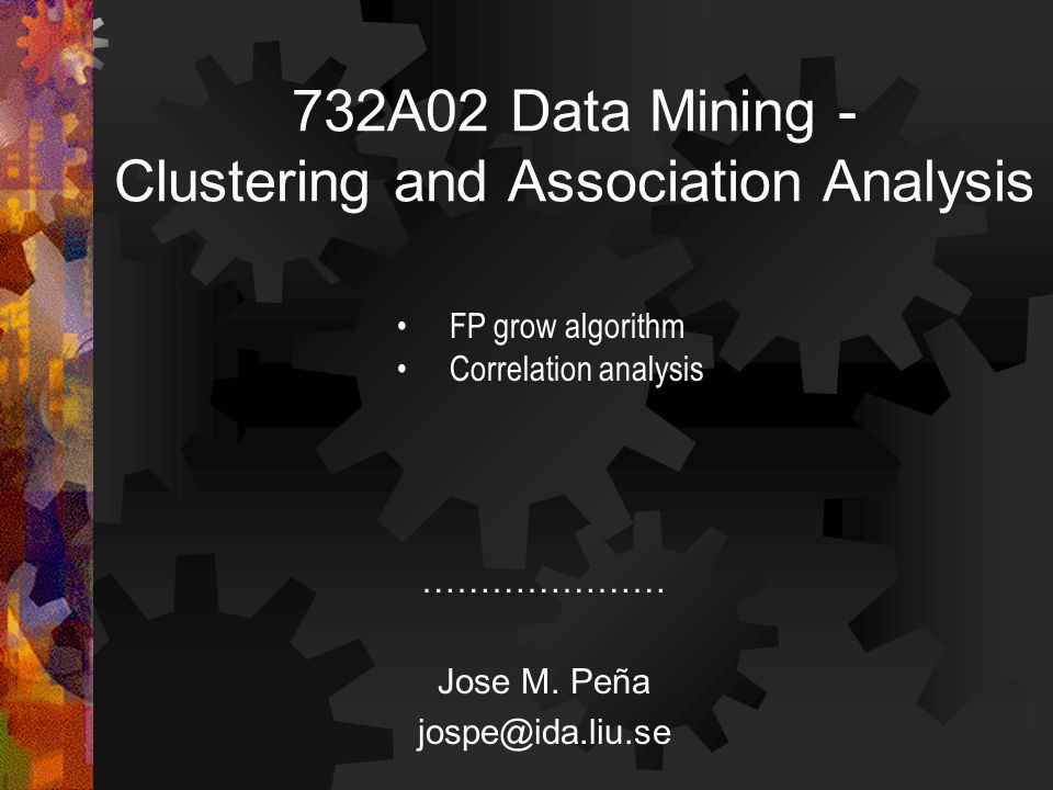 732A02 Data Mining - Clustering and Association Analysis ………………… Jose M.
