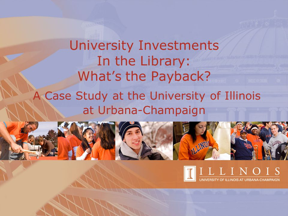 University Investments In the Library: What's the Payback? A Case Study at the University of Illinois at Urbana-Champaign