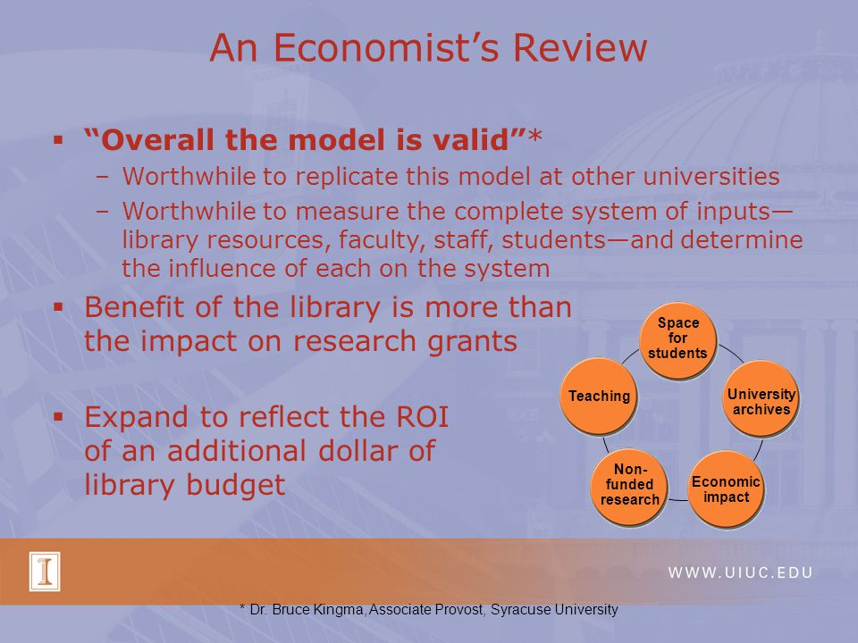 "An Economist's Review  ""Overall the model is valid""* –Worthwhile to replicate this model at other universities –Worthwhile to measure the complete sy"